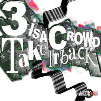 3 Is A Crowd - Take It Back