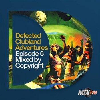 Defected Clubland Adventures Episode 6 Mixed By Copyright