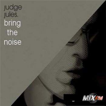 Judge Jules - Bring The Noise (2009)