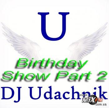 День рождения Dj Udachnik - праздничные выпуски шоу Positive Explosion! Part 2